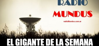 RADIO MUNDUS | El Gigante de la Semana nº 30