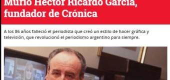 COMUNICACIÓN – Medios | Murió Héctor Ricardo García, el último periodista de raza que fue empresario.