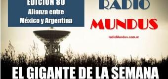 RADIO MUNDUS – El Gigante de la Semana n° 80 |  Alianza estratégica entre México y la Argentina