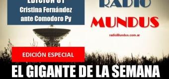 RADIO MUNDUS – El Gigante de la Semana n° 81 |  Declaración de Cristina Fernández ante los Tribunales de Comodoro Py