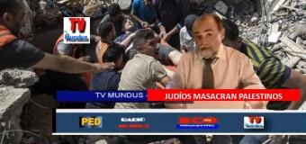 TV MUNDUS – Noticias 334 |    Tel Aviv masacra a los palestinos en sus casas